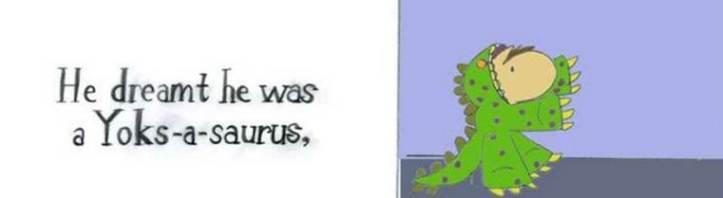 Yoks dreamt he was a a Yoksaurus (baby horse in a dinosaur costume)